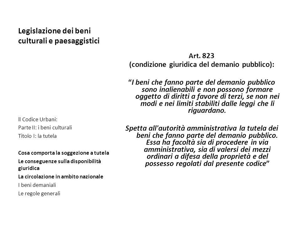 Legislazione dei beni culturali e paesaggistici Art. 823 (condizione giuridica del demanio pubblico): I beni che fanno parte del demanio pubblico sono