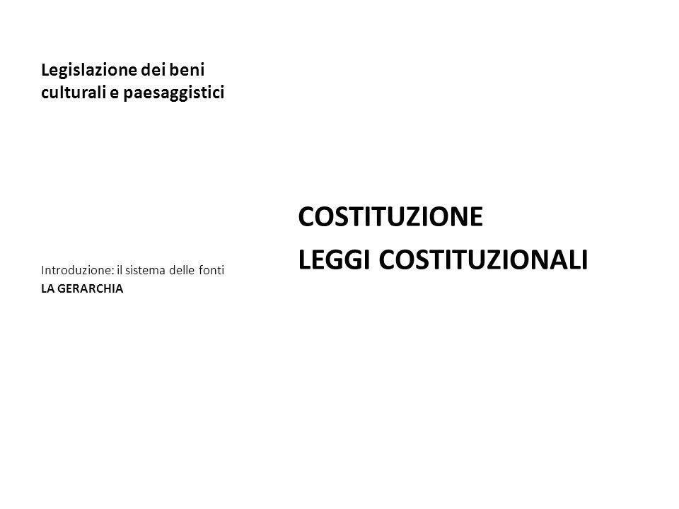 Legislazione dei beni culturali e paesaggistici COSTITUZIONE LEGGI COSTITUZIONALI Introduzione: il sistema delle fonti LA GERARCHIA