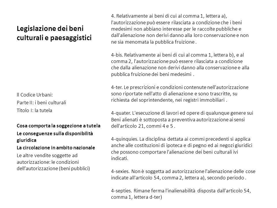 Legislazione dei beni culturali e paesaggistici 4. Relativamente ai beni di cui al comma 1, lettera a), l'autorizzazione può essere rilasciata a condi