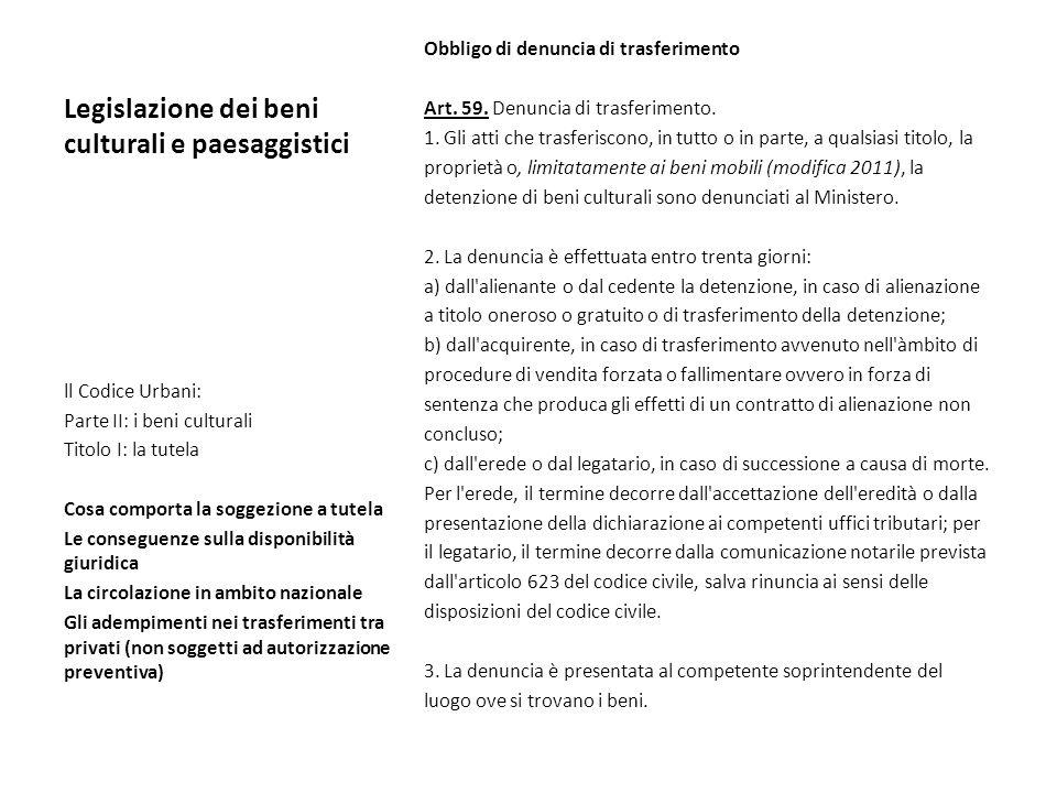 Legislazione dei beni culturali e paesaggistici Obbligo di denuncia di trasferimento Art. 59. Denuncia di trasferimento. 1. Gli atti che trasferiscono