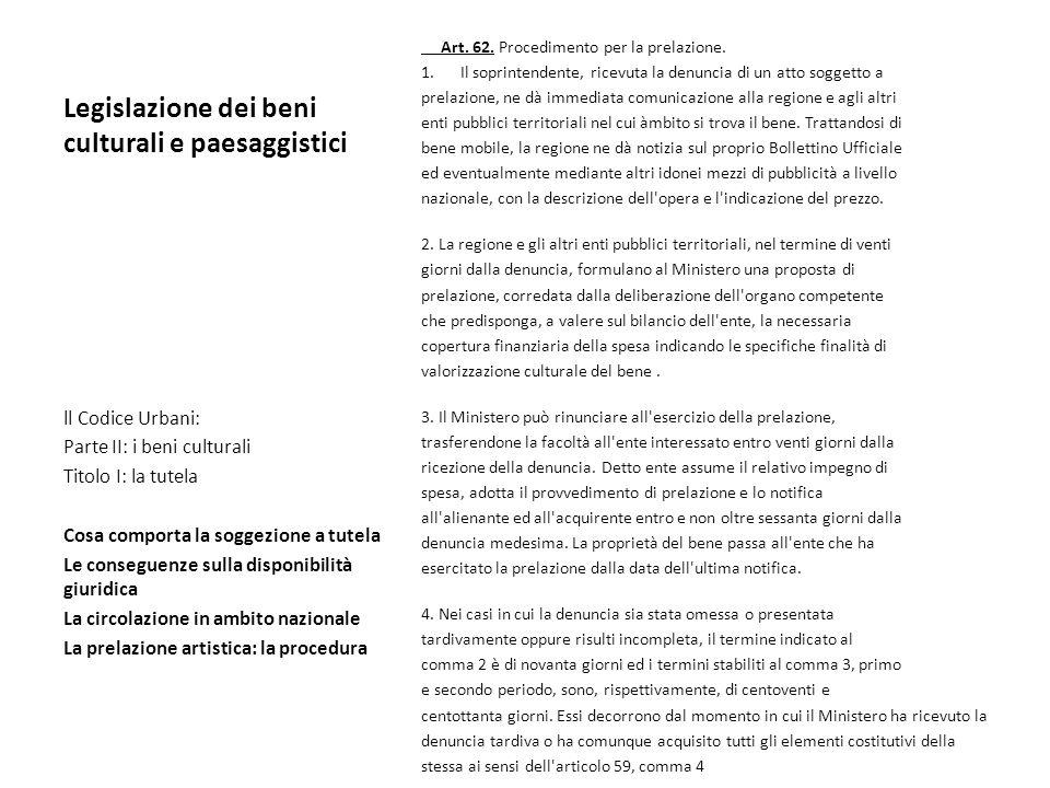 Legislazione dei beni culturali e paesaggistici Art. 62. Procedimento per la prelazione. 1.Il soprintendente, ricevuta la denuncia di un atto soggetto