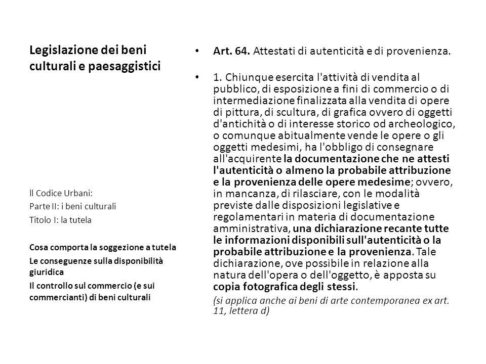 Legislazione dei beni culturali e paesaggistici Art. 64. Attestati di autenticità e di provenienza. 1. Chiunque esercita l'attività di vendita al pubb
