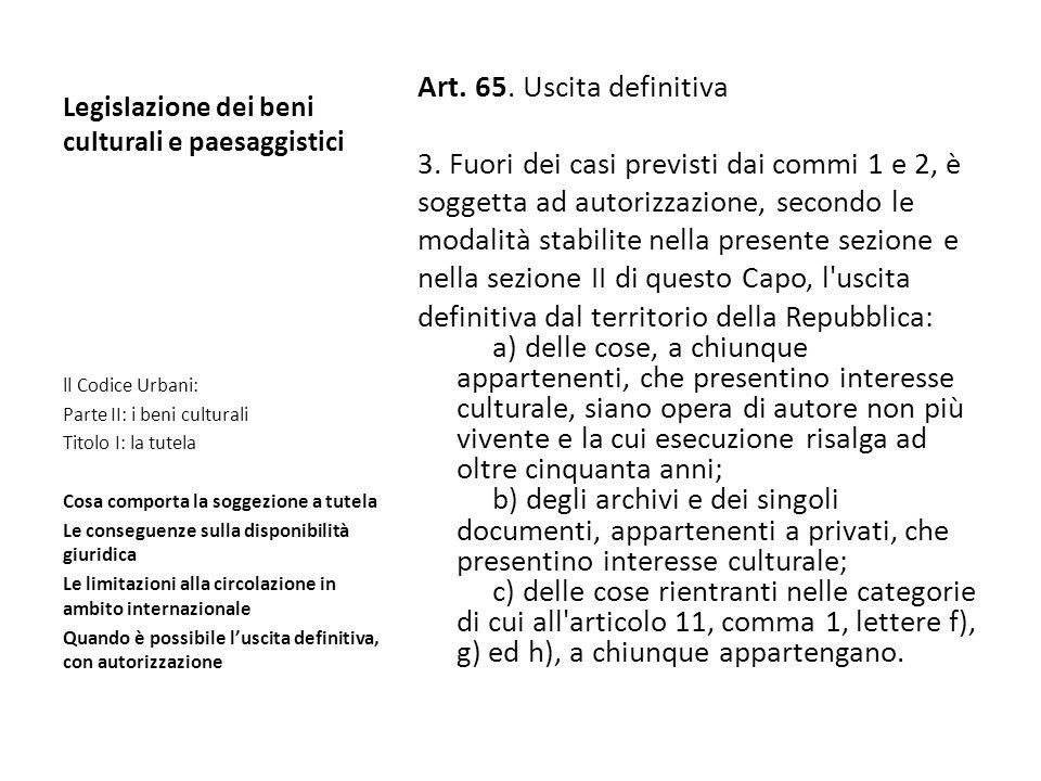 Legislazione dei beni culturali e paesaggistici Art. 65. Uscita definitiva 3. Fuori dei casi previsti dai commi 1 e 2, è soggetta ad autorizzazione, s