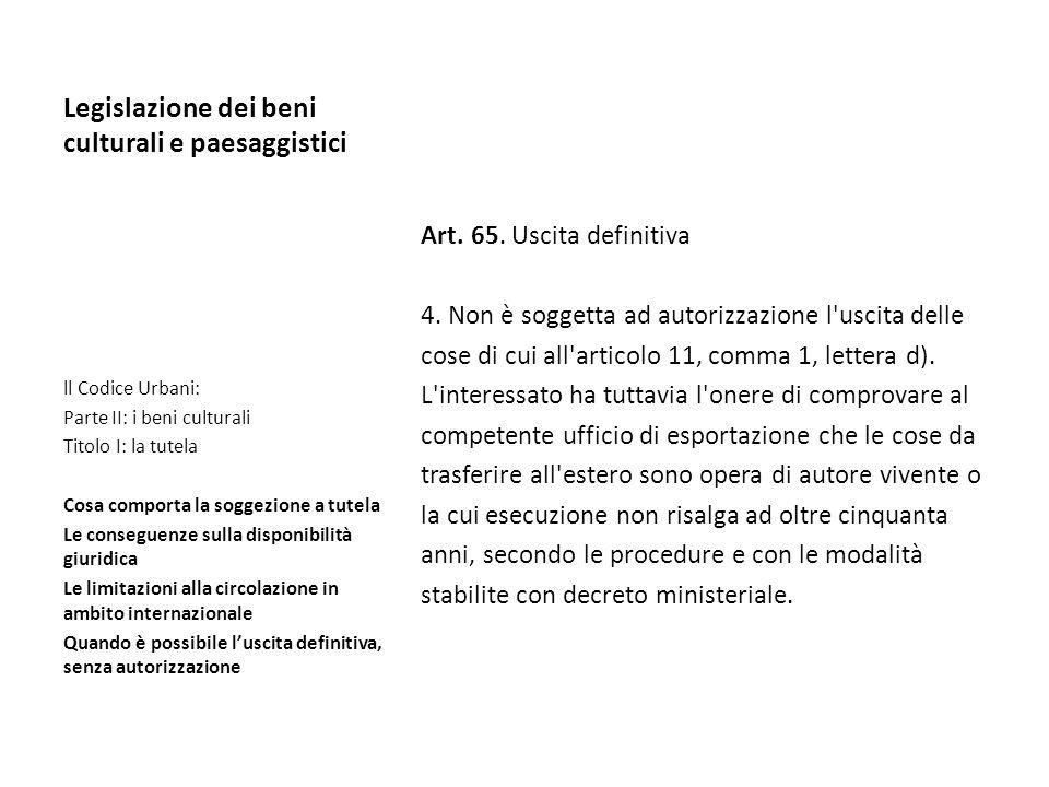 Legislazione dei beni culturali e paesaggistici Art. 65. Uscita definitiva 4. Non è soggetta ad autorizzazione l'uscita delle cose di cui all'articolo