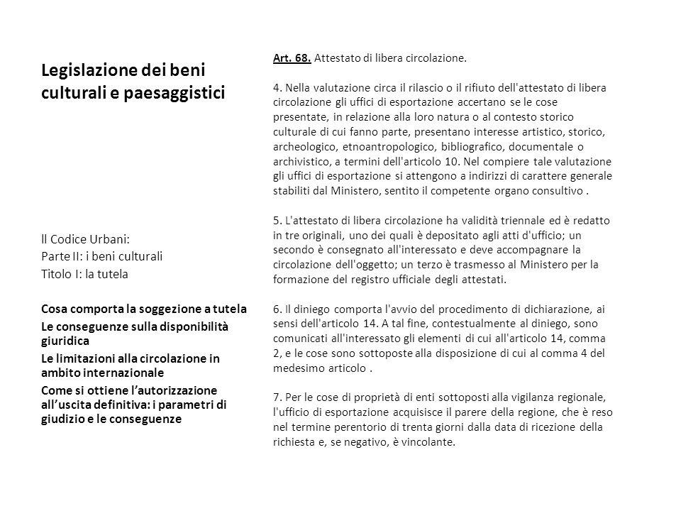 Legislazione dei beni culturali e paesaggistici Art. 68. Attestato di libera circolazione. 4. Nella valutazione circa il rilascio o il rifiuto dell'at