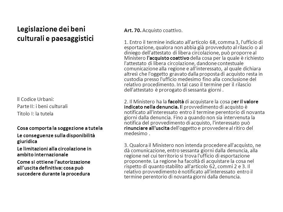 Legislazione dei beni culturali e paesaggistici Art. 70. Acquisto coattivo. 1. Entro il termine indicato all'articolo 68, comma 3, l'ufficio di esport