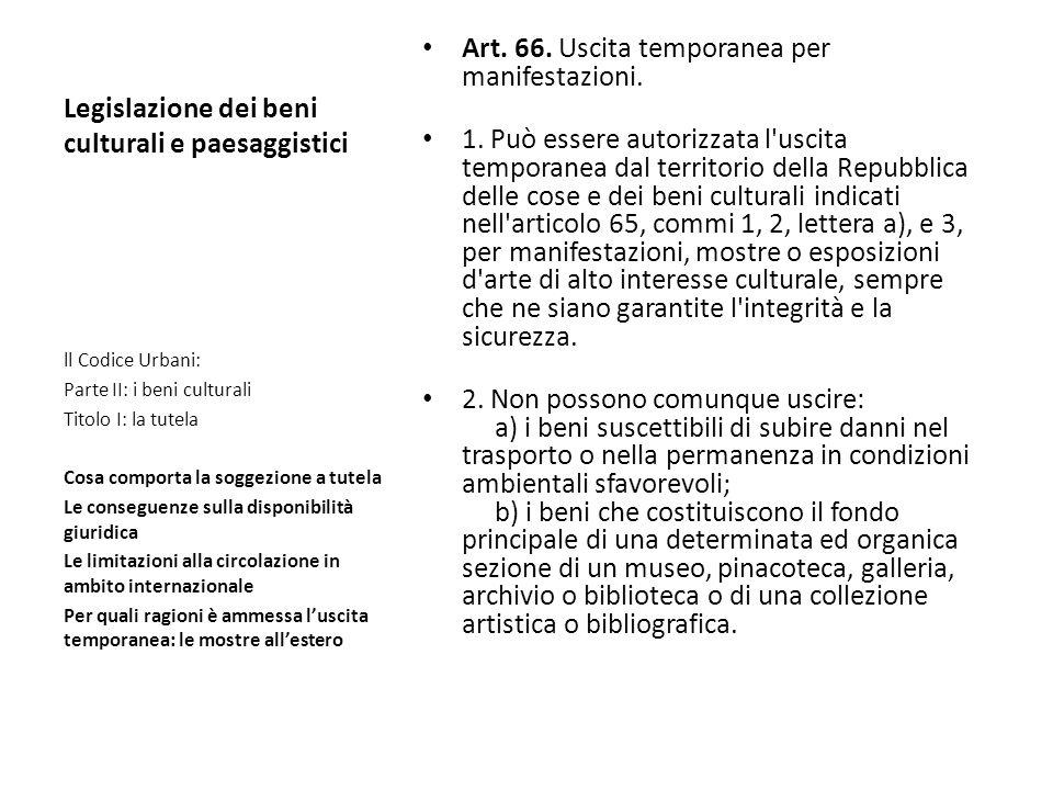 Legislazione dei beni culturali e paesaggistici Art. 66. Uscita temporanea per manifestazioni. 1. Può essere autorizzata l'uscita temporanea dal terri