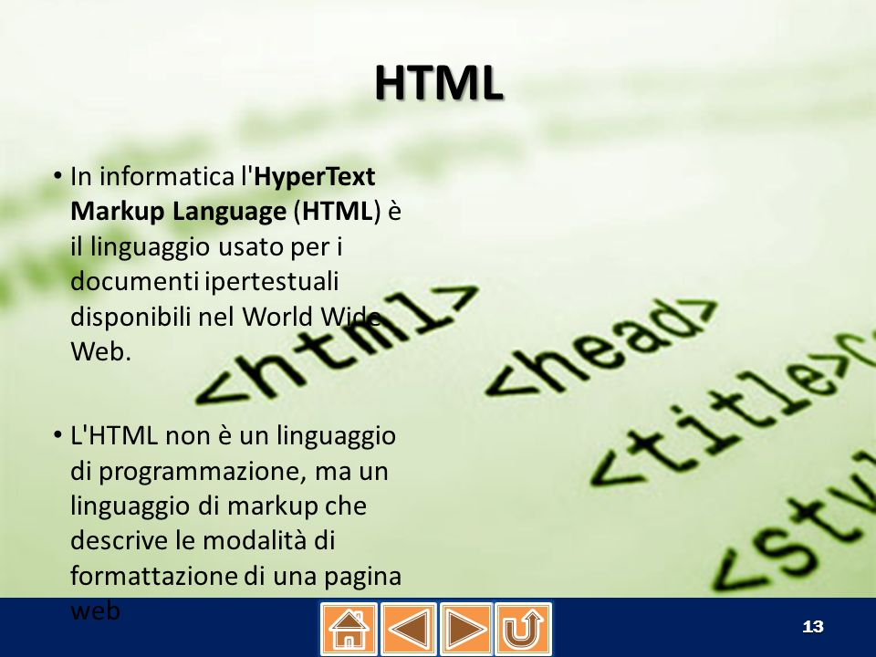 HTML In informatica l'HyperText Markup Language (HTML) è il linguaggio usato per i documenti ipertestuali disponibili nel World Wide Web. L'HTML non è