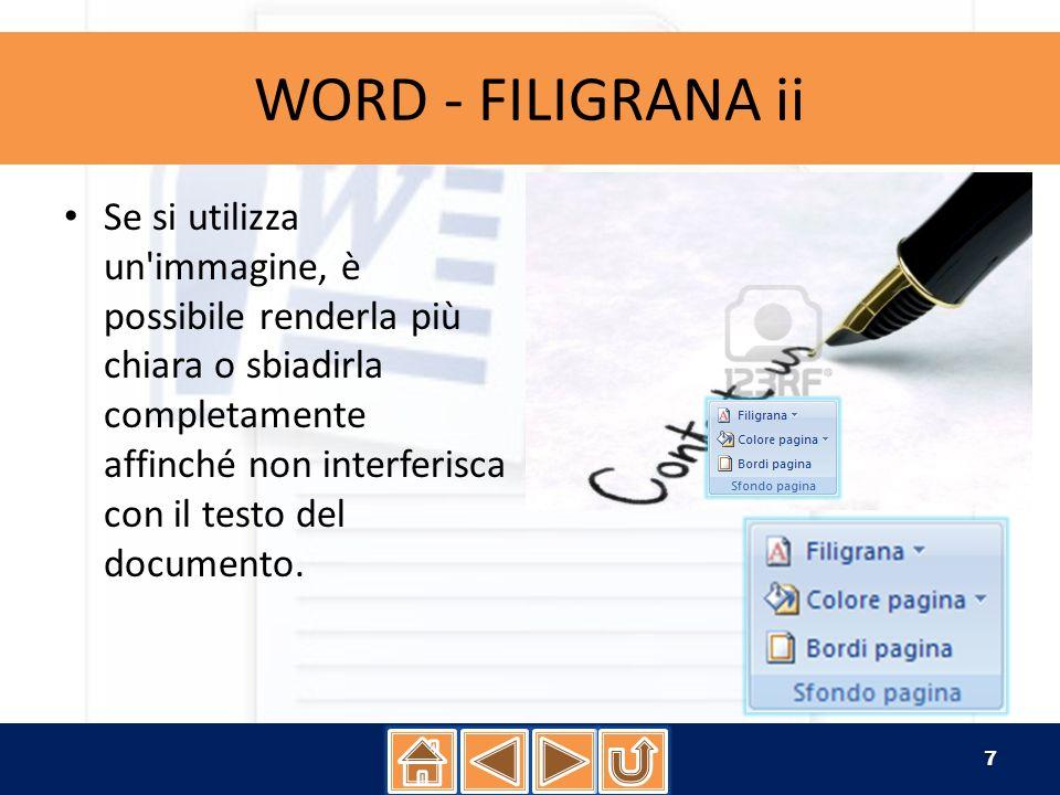 WORD - FILIGRANA iii Per gli sfondi è possibile utilizzare sfumature, motivi, immagini, colori a tinta unita o trame.