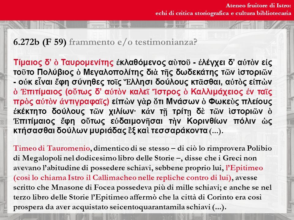 Ateneo fruitore di Istro: echi di critica storiografica e cultura bibliotecaria Ateneo fruitore di Istro: echi di critica storiografica e cultura bibliotecaria 6.272b (F 59) frammento e/o testimonianza.