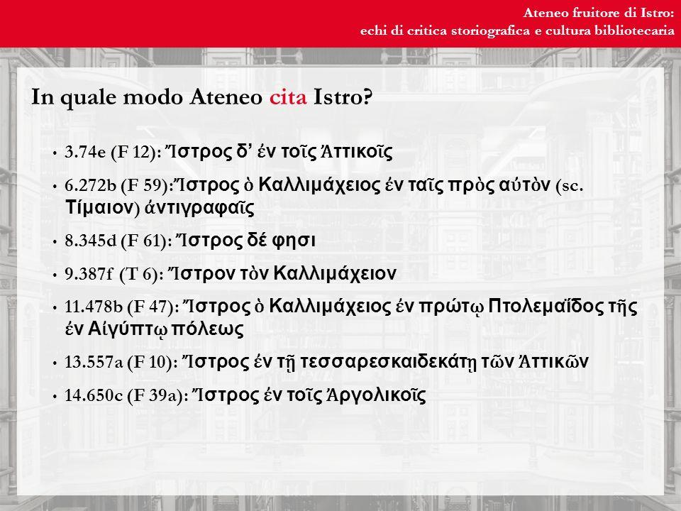 Ateneo fruitore di Istro: echi di critica storiografica e cultura bibliotecaria Ateneo fruitore di Istro: echi di critica storiografica e cultura bibliotecaria In quale modo Ateneo cita Istro.