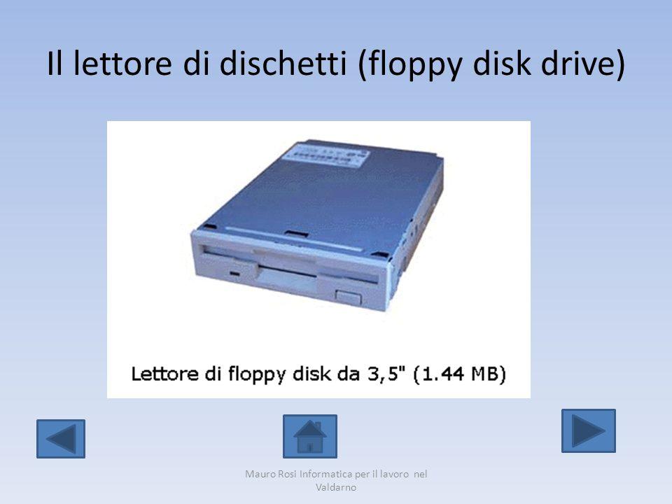 Il lettore di dischetti (floppy disk drive) Mauro Rosi Informatica per il lavoro nel Valdarno