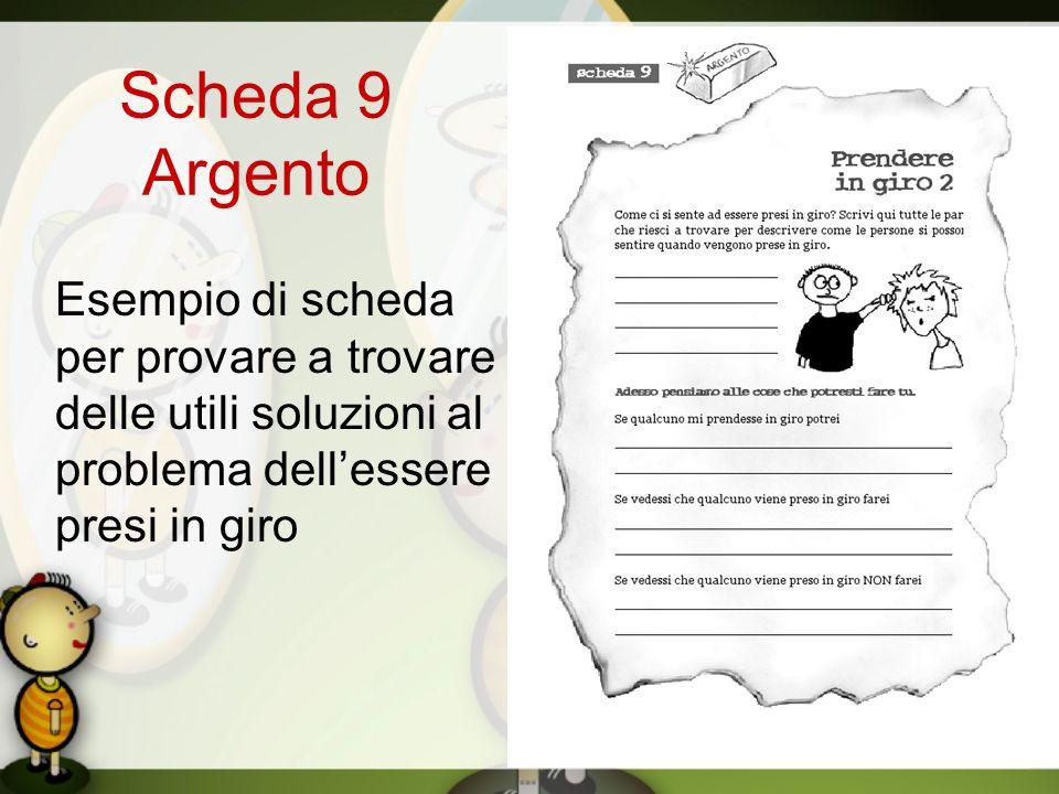 Scheda 9 Argento Esempio di scheda per provare a trovare delle utili soluzioni al problema dellessere presi in giro