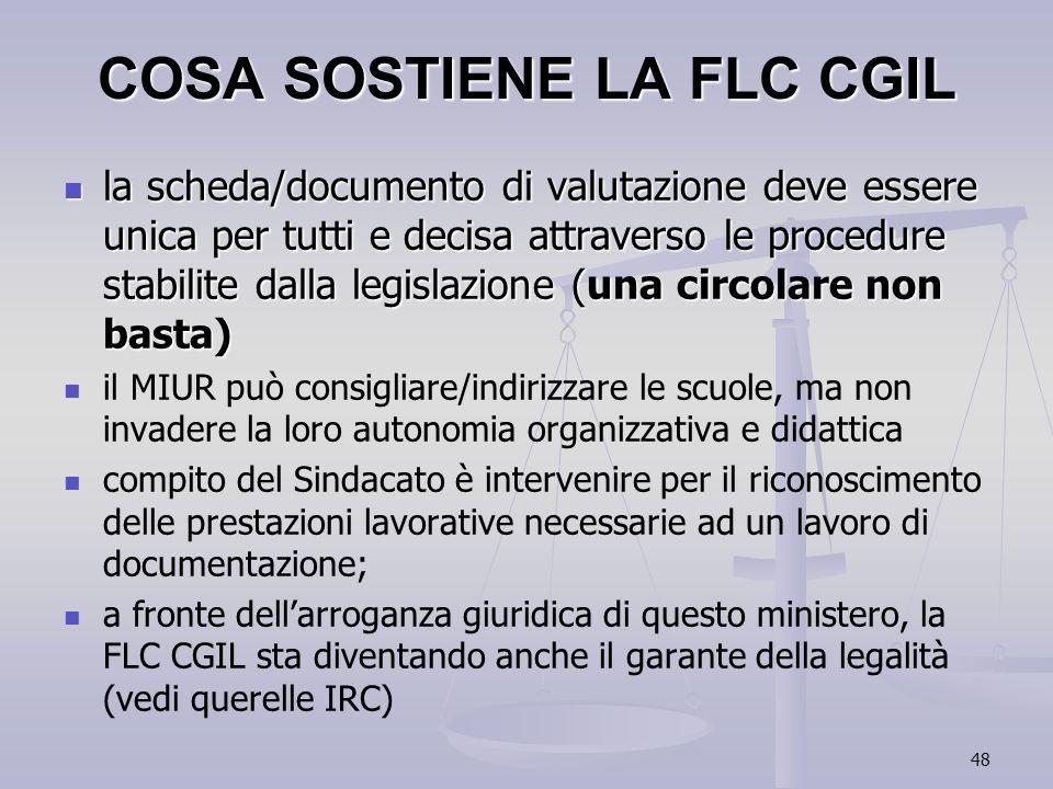 48 COSA SOSTIENE LA FLC CGIL la scheda/documento di valutazione deve essere unica per tutti e decisa attraverso le procedure stabilite dalla legislazi