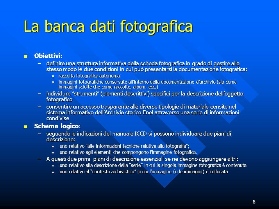 8 La banca dati fotografica : Obiettivi: –definire una struttura informativa della scheda fotografica in grado di gestire allo stesso modo le due cond