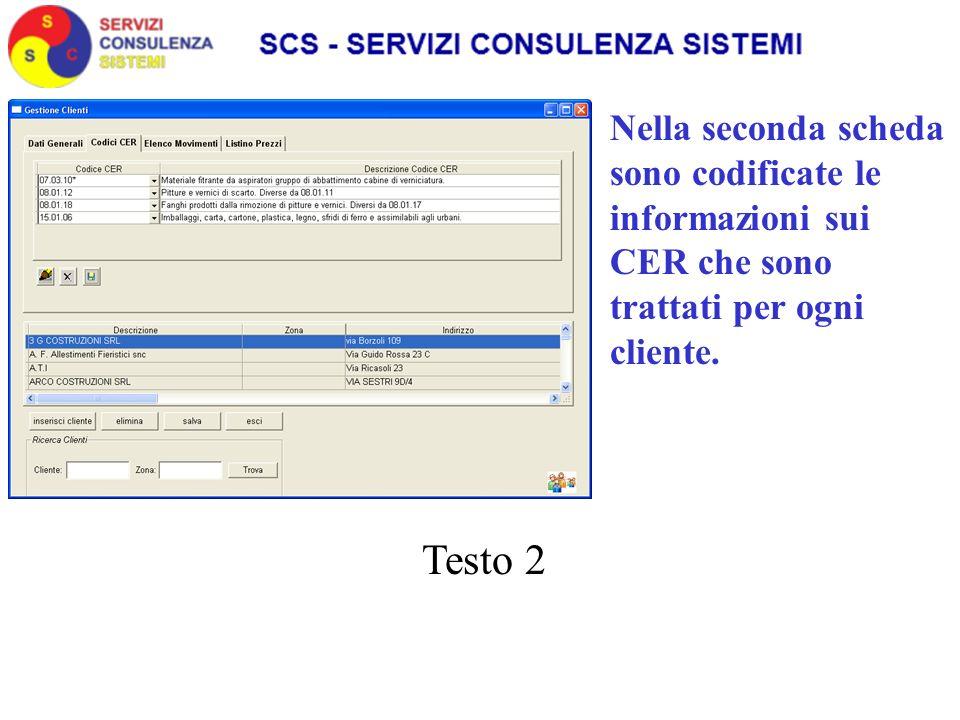 Testo 2 Nella seconda scheda sono codificate le informazioni sui CER che sono trattati per ogni cliente.