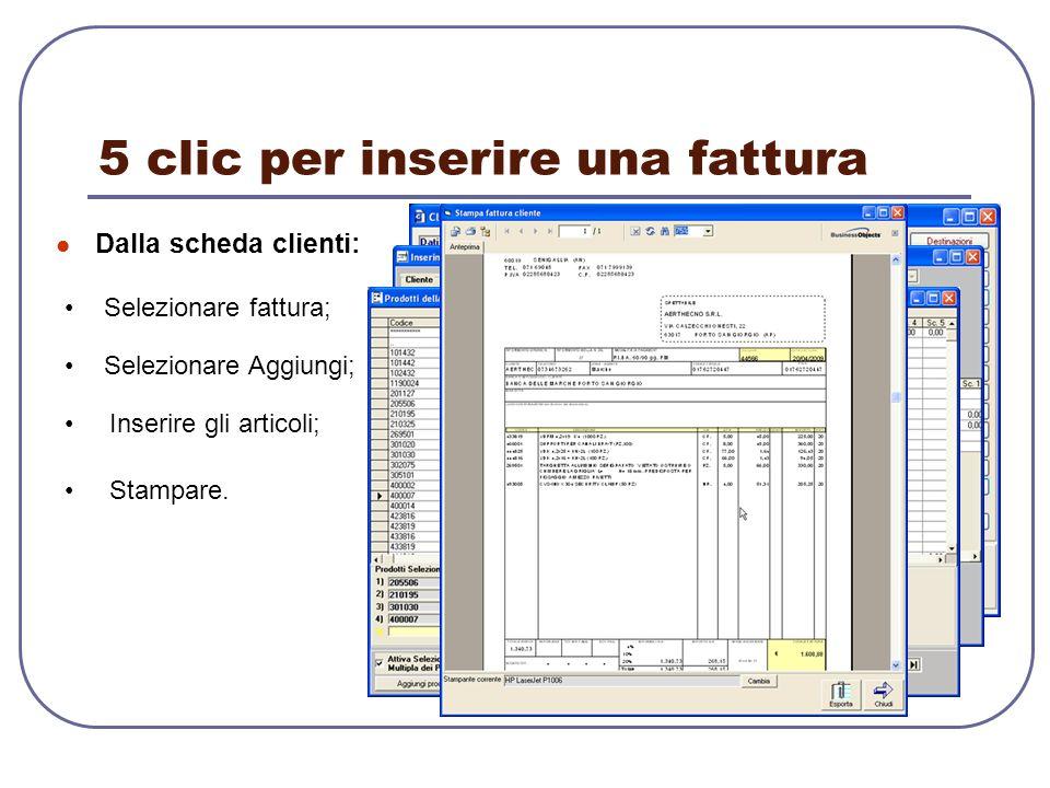 5 clic per inserire una fattura Dalla scheda clienti: Selezionare fattura; Selezionare Aggiungi; Stampare. Inserire gli articoli;