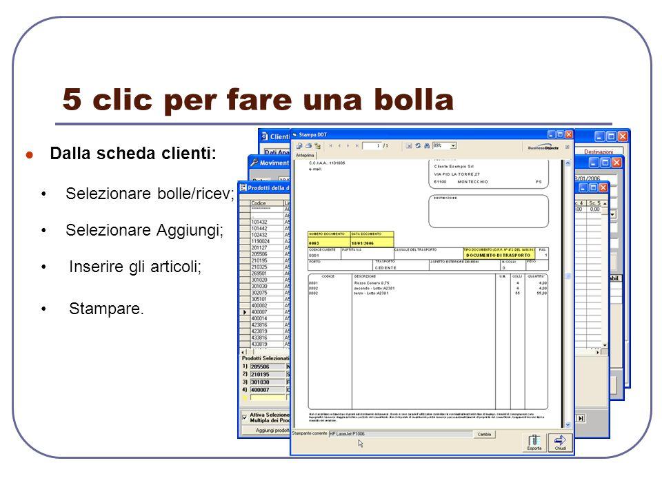 5 clic per fare una bolla Dalla scheda clienti: Selezionare bolle/ricev; Selezionare Aggiungi; Stampare. Inserire gli articoli;