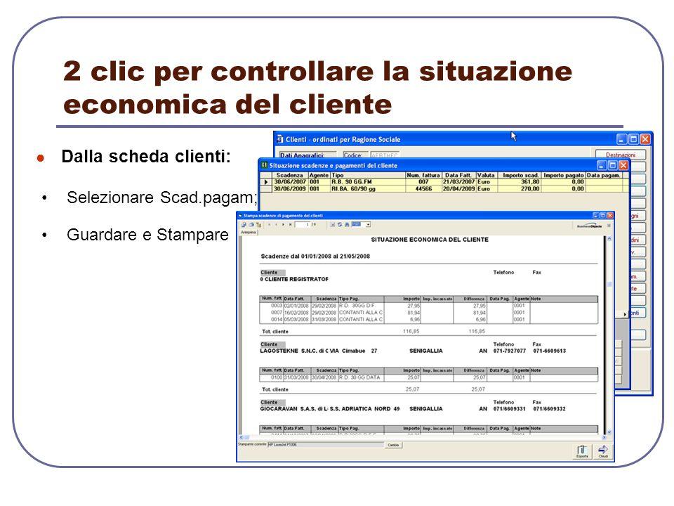 2 clic per controllare la situazione economica del cliente Dalla scheda clienti: Selezionare Scad.pagam; Guardare e Stampare