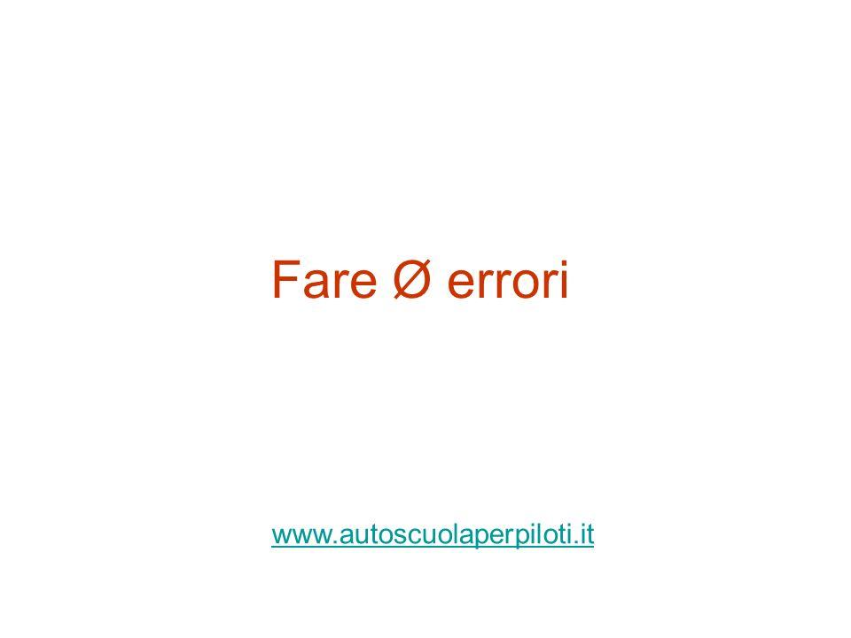 Fare Ø errori www.autoscuolaperpiloti.it