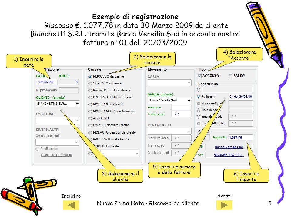 Indietro Avanti Nuova Prima Nota - Riscosso da cliente3 1) Inserire la data 2) Selezionare la causale 3) Selezionare il cliente 5) Inserire numero e data fattura Esempio di registrazione Riscosso.