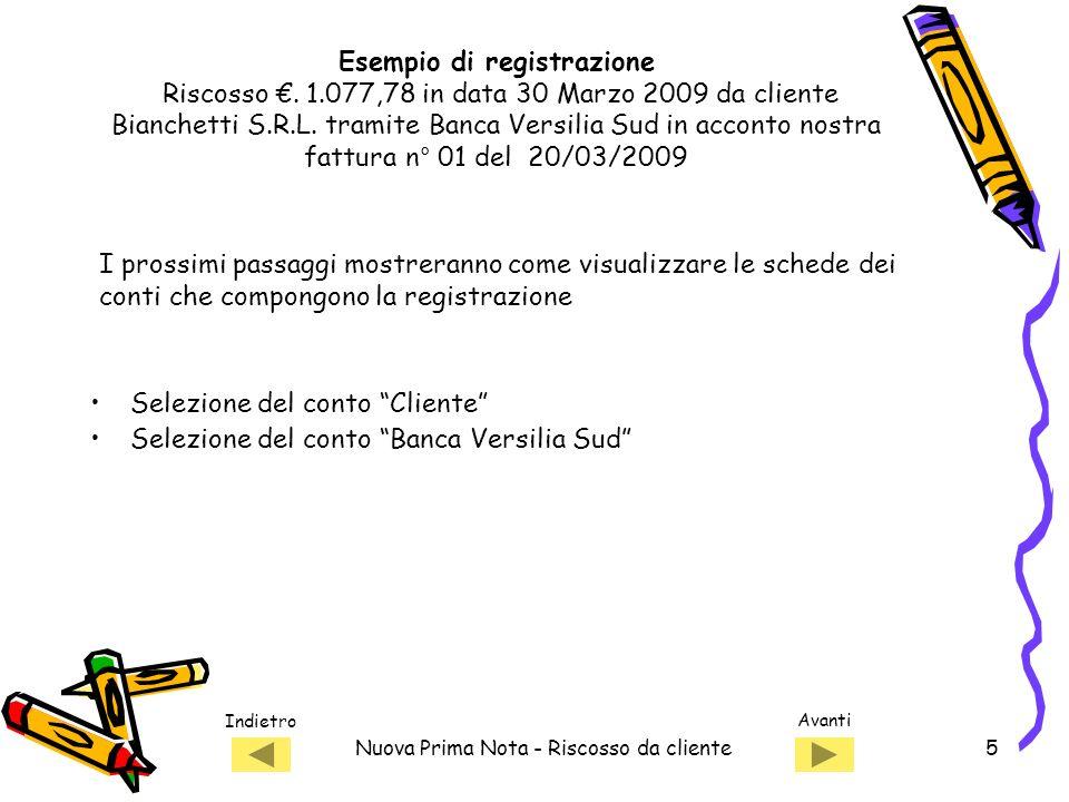 Indietro Avanti Nuova Prima Nota - Riscosso da cliente6 1) Selezionare il cliente per visualizzare la scheda Esempio di registrazione Riscosso.