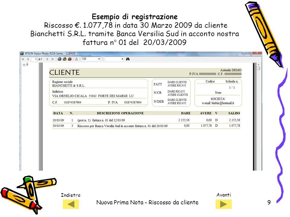 Indietro Avanti Nuova Prima Nota - Riscosso da cliente10 1) Selezionare la banca per visualizzare la scheda Esempio di registrazione Riscosso.