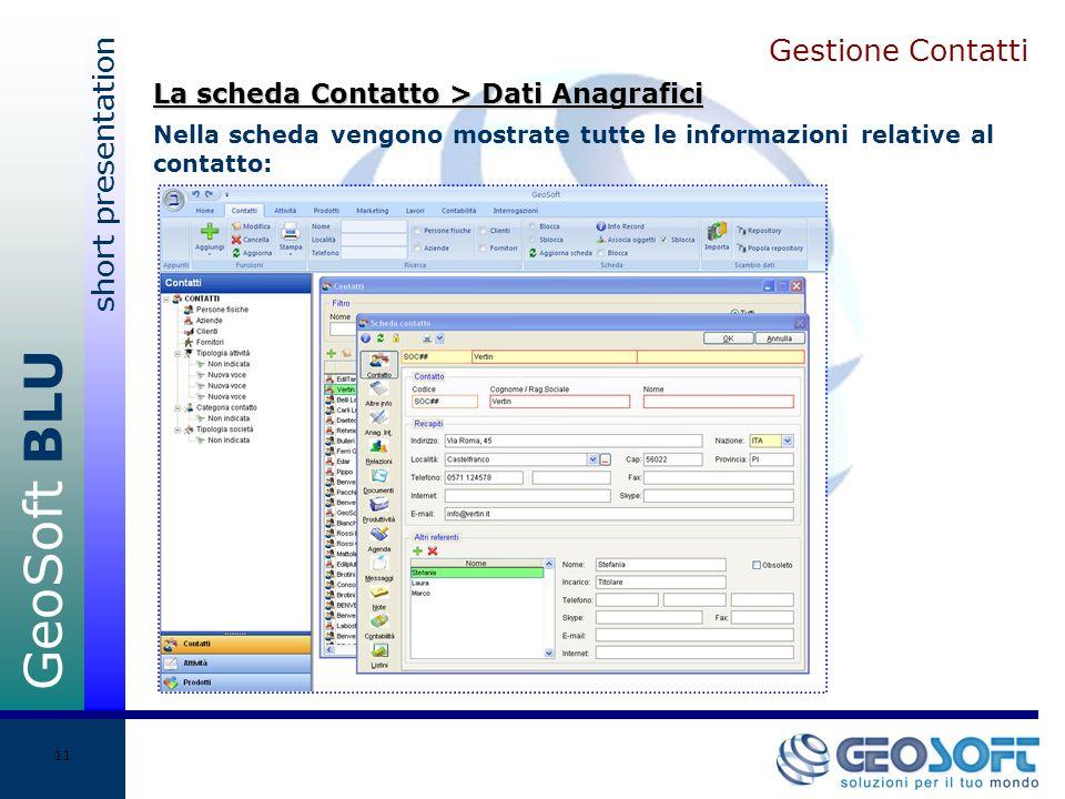 GeoSoft BLU short presentation 11 Gestione Contatti Nella scheda vengono mostrate tutte le informazioni relative al contatto: La scheda Contatto > Dati Anagrafici