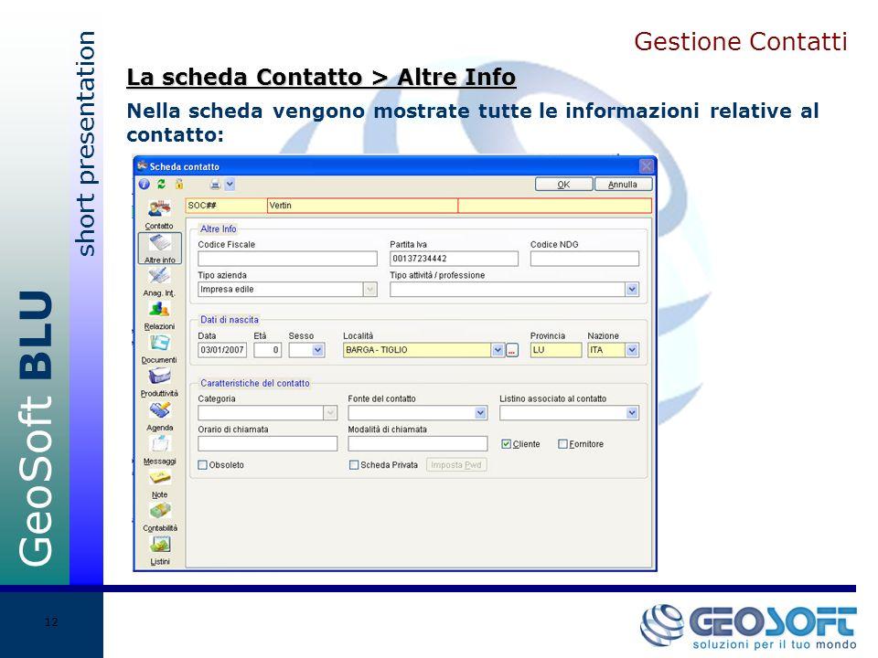 GeoSoft BLU short presentation 12 Gestione Contatti Nella scheda vengono mostrate tutte le informazioni relative al contatto: La scheda Contatto > Altre Info