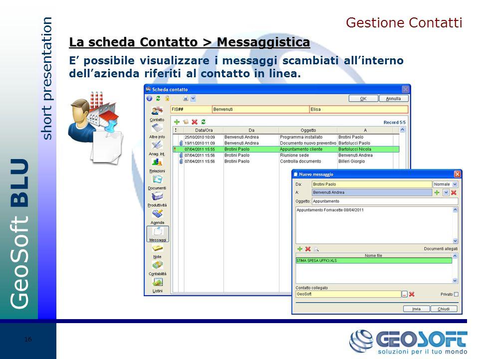 GeoSoft BLU short presentation 16 Gestione Contatti E possibile visualizzare i messaggi scambiati allinterno dellazienda riferiti al contatto in linea.