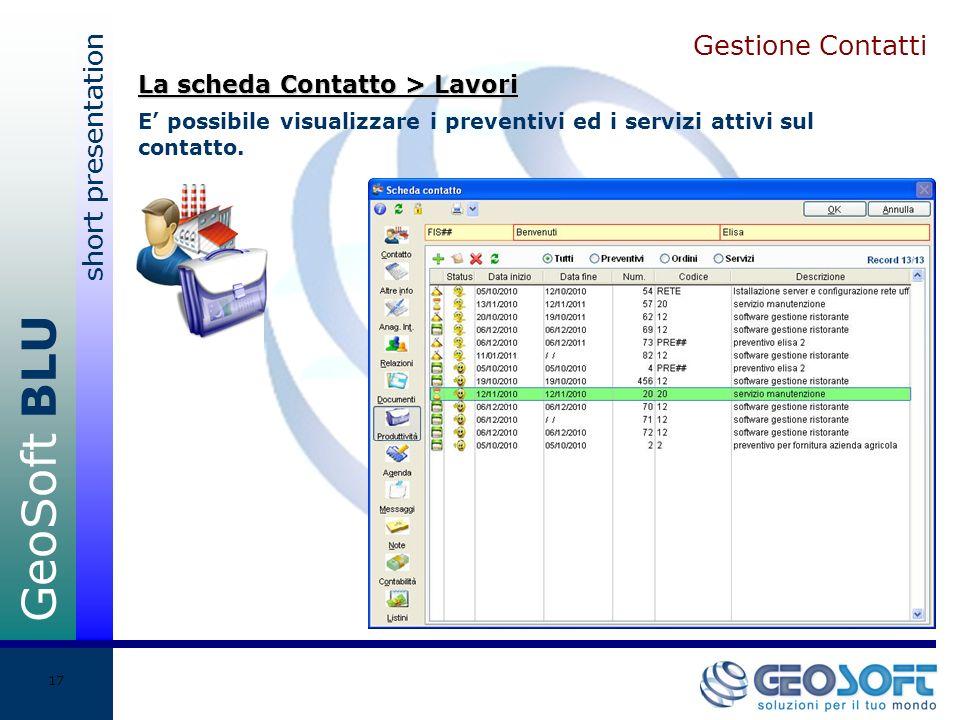 GeoSoft BLU short presentation 17 Gestione Contatti E possibile visualizzare i preventivi ed i servizi attivi sul contatto.