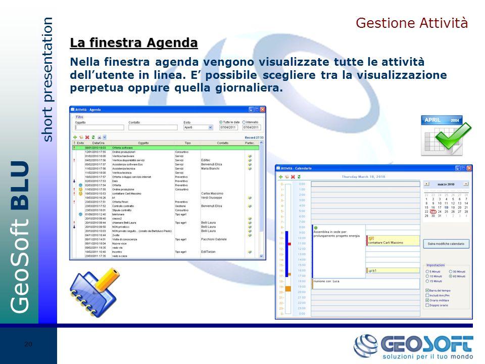 GeoSoft BLU short presentation 20 Gestione Attività Nella finestra agenda vengono visualizzate tutte le attività dellutente in linea.