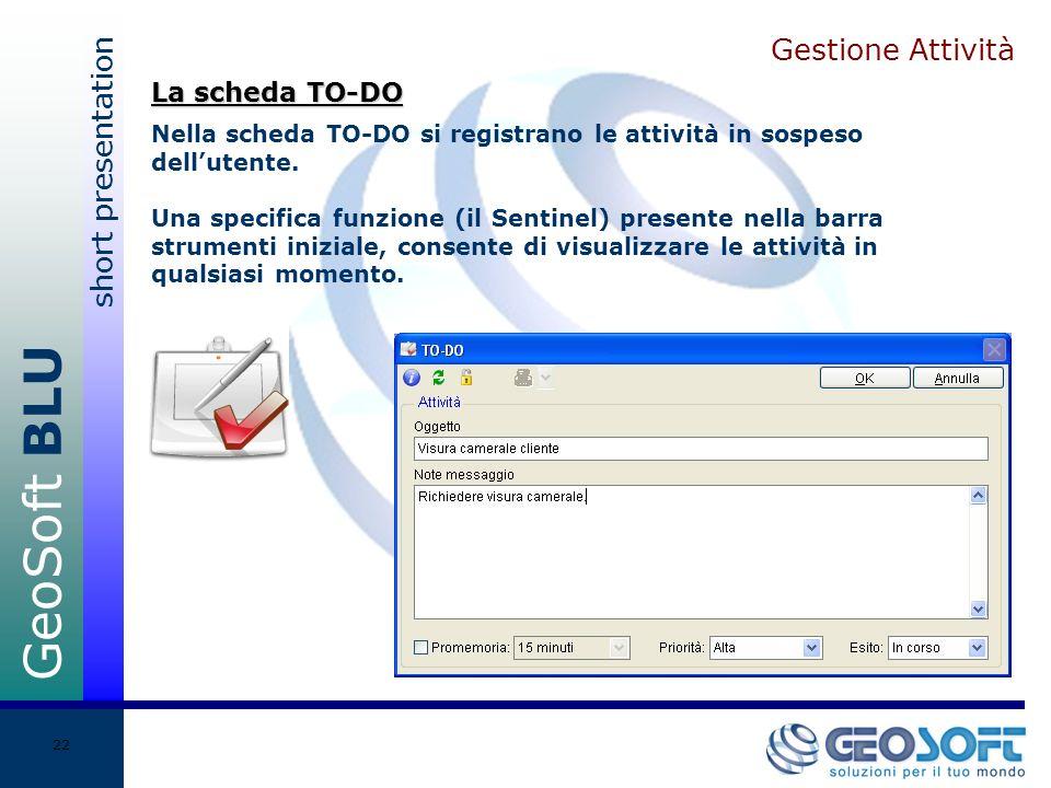 GeoSoft BLU short presentation 22 Gestione Attività Nella scheda TO-DO si registrano le attività in sospeso dellutente.