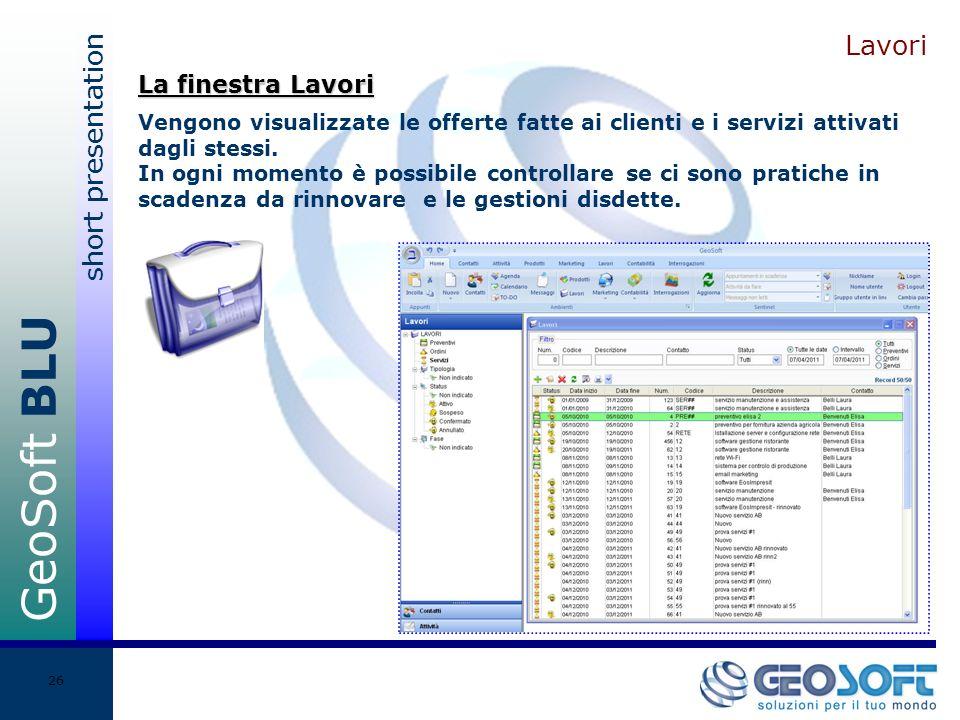 GeoSoft BLU short presentation 26 Lavori Vengono visualizzate le offerte fatte ai clienti e i servizi attivati dagli stessi.
