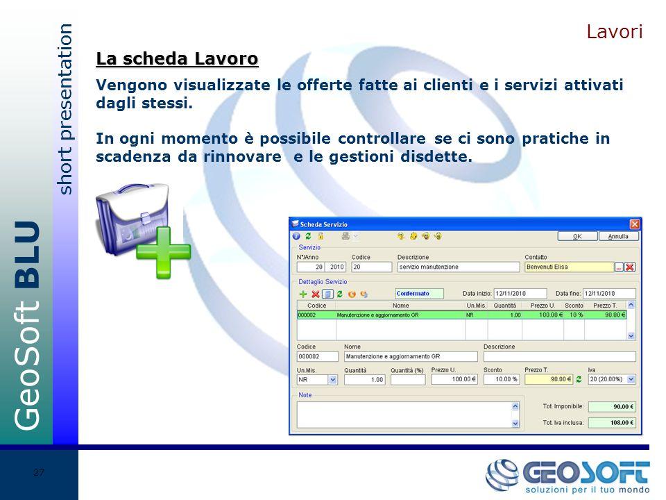 GeoSoft BLU short presentation 27 Lavori Vengono visualizzate le offerte fatte ai clienti e i servizi attivati dagli stessi.
