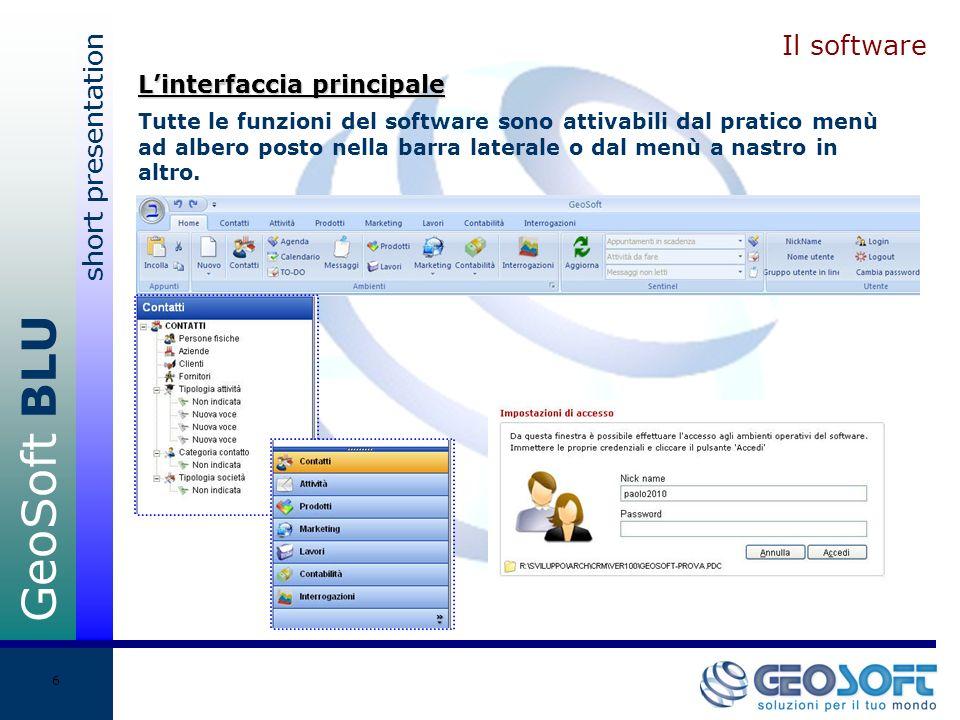 GeoSoft BLU short presentation 6 Il software Tutte le funzioni del software sono attivabili dal pratico menù ad albero posto nella barra laterale o dal menù a nastro in altro.