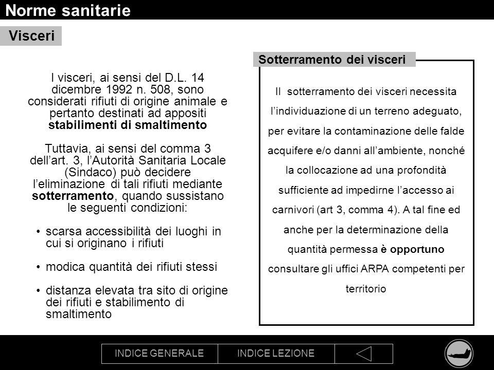 INDICE GENERALEINDICE LEZIONE Norme sanitarie Visceri I visceri, ai sensi del D.L. 14 dicembre 1992 n. 508, sono considerati rifiuti di origine animal