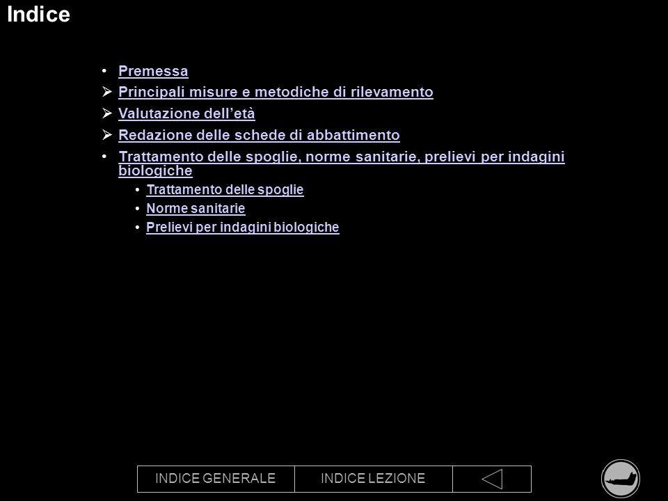 INDICE GENERALEINDICE LEZIONE Indice Premessa Principali misure e metodiche di rilevamento Valutazione delletà Redazione delle schede di abbattimento