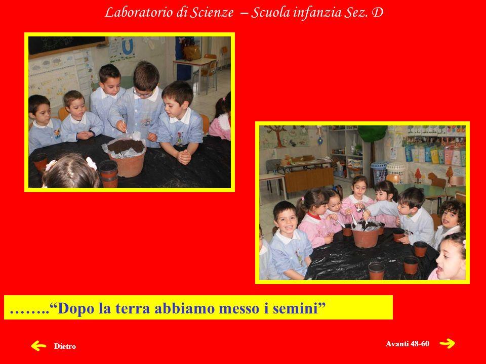 Dietro Laboratorio di Scienze – Scuola infanzia Sez. D ……..Dopo la terra abbiamo messo i semini Avanti 48-60