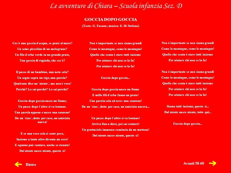 Dietro Le avventure di Chiara – Scuola infanzia Sez. D Cos´è una goccia d´acqua, se pensi al mare? Un seme piccolino di un melograno? Un filo d´erba v