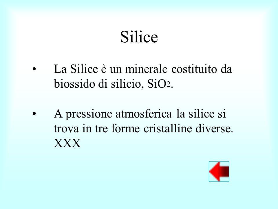 Silice La Silice è un minerale costituito da biossido di silicio, SiO 2. A pressione atmosferica la silice si trova in tre forme cristalline diverse.