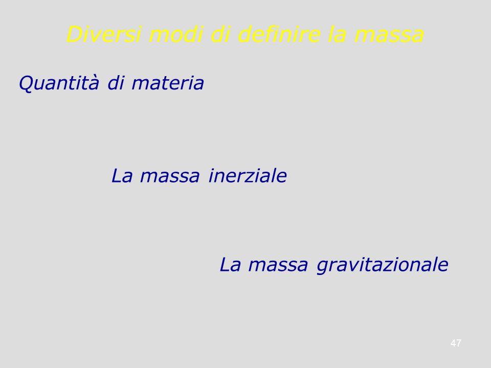 47 Diversi modi di definire la massa Quantità di materia La massa inerziale La massa gravitazionale