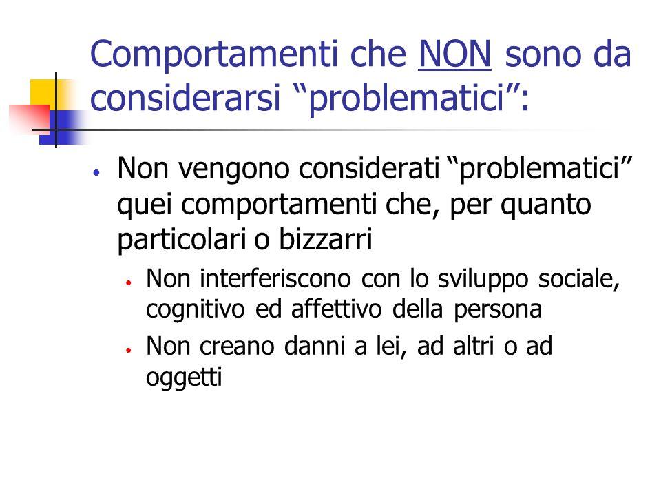 Comportamenti che NON sono da considerarsi problematici: Non vengono considerati problematici quei comportamenti che, per quanto particolari o bizzarr