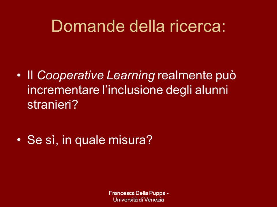 Francesca Della Puppa - Università di Venezia Domande della ricerca: Il Cooperative Learning realmente può incrementare linclusione degli alunni stranieri.