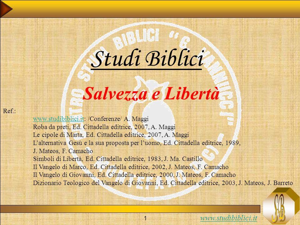 www.studibiblici.it 1 Studi Biblici Salvezza e Libertà Ref.: www.studibiblici.itwww.studibiblici.it: /Conferenze/ A. Maggi Roba da preti, Ed. Cittadel