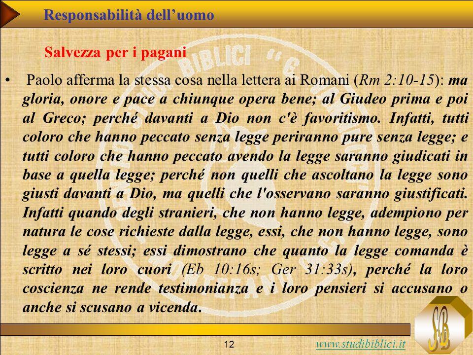 www.studibiblici.it 12 Salvezza per i pagani Paolo afferma la stessa cosa nella lettera ai Romani (Rm 2:10-15): ma gloria, onore e pace a chiunque ope