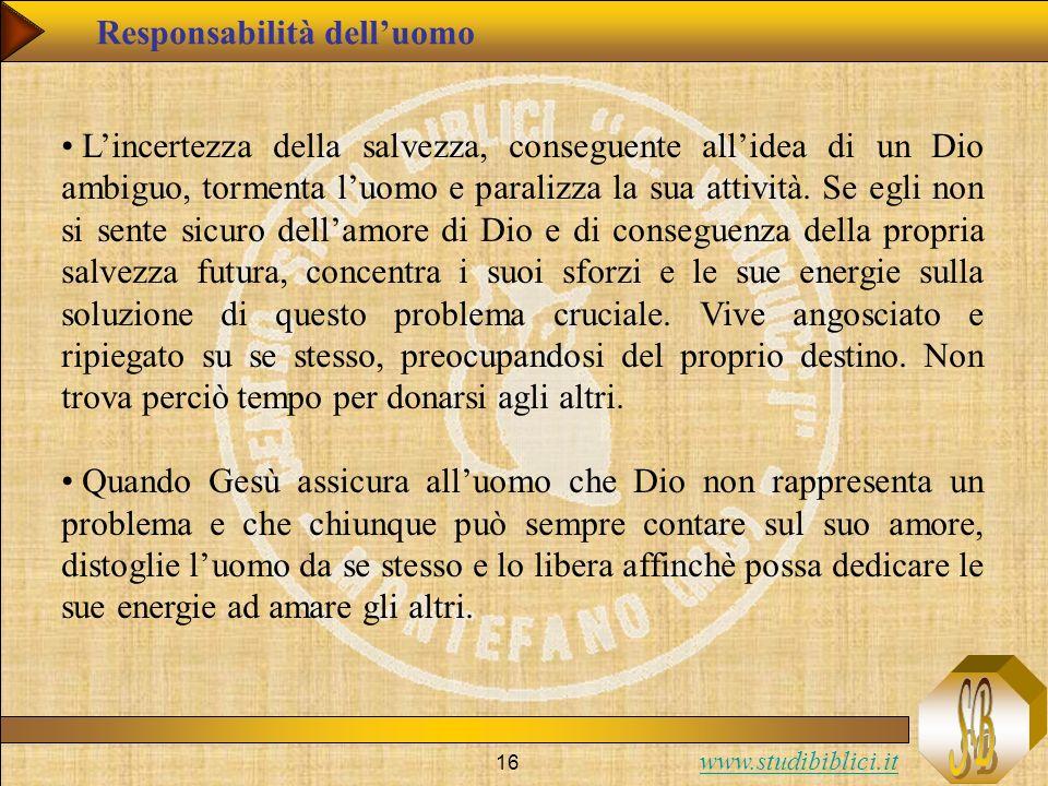 www.studibiblici.it 16 Lincertezza della salvezza, conseguente allidea di un Dio ambiguo, tormenta luomo e paralizza la sua attività. Se egli non si s