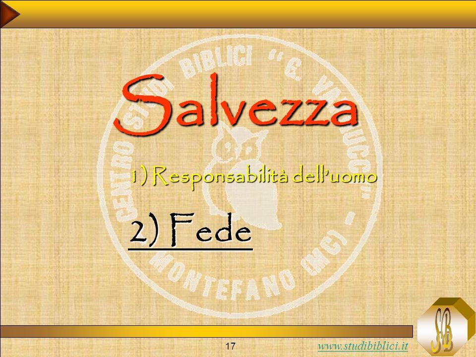 www.studibiblici.it 17 Salvezza 1) Responsabilità delluomo 2) Fede