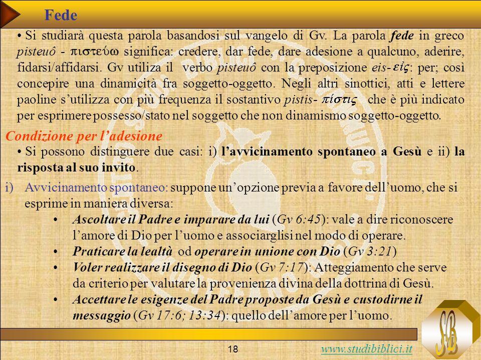 www.studibiblici.it 18 Fede Si studiarà questa parola basandosi sul vangelo di Gv. La parola fede in greco pisteuô - significa: credere, dar fede, dar