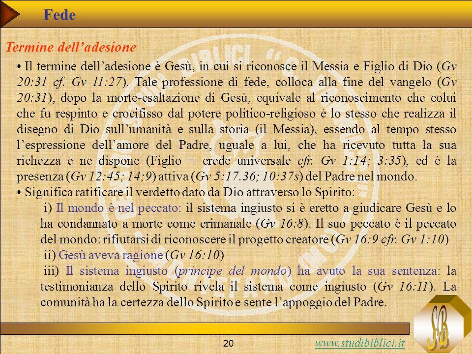 www.studibiblici.it 20 Fede Il termine delladesione è Gesù, in cui si riconosce il Messia e Figlio di Dio (Gv 20:31 cf. Gv 11:27). Tale professione di
